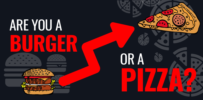 Are You A Burger Or A Pizza?