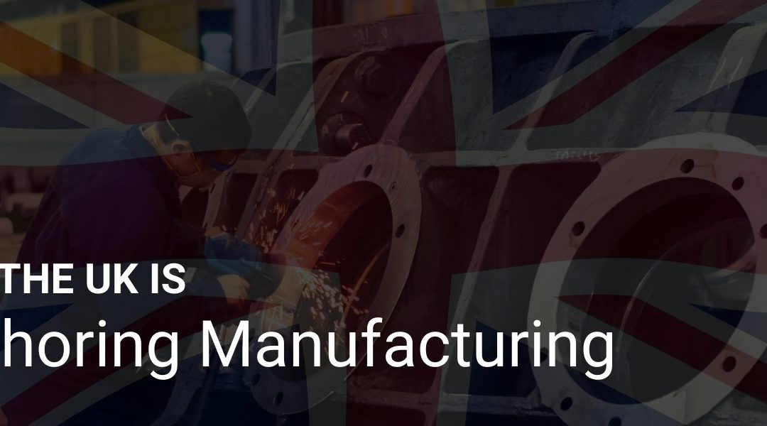 Why The UK Is Reshoring Manufacturing